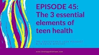 #45: 3 essential elements of teen health