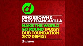 Dino Brown Paky Francavilla Make The World Go Round Pussy Dub Foundation 2k17 Remix