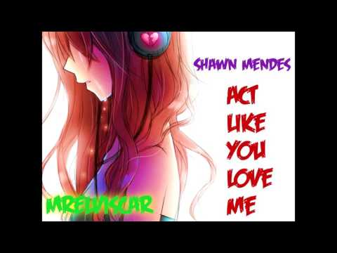~ Nightcore - Act like you love me (Shawn Mendes) ~