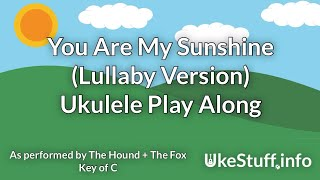 You Are My Sunshine (Lullaby Version) Ukulele Play Along (in C)