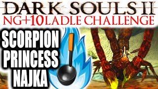 Dark Souls 2: EXTREME RAGE: NG+10 - Broken Ladle Only - SCORPION PRINCESS NAJKA