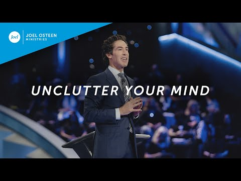 Unclutter Your Mind | Joel Osteen