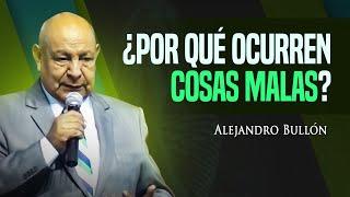 Pastor Bullón - ¿Por qué ocurren cosas malas?