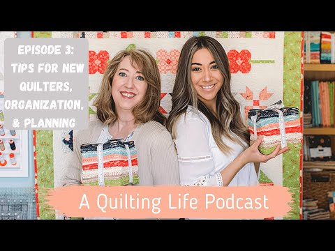 Episode 3: Tips For New Quilters, Organization, And Planning