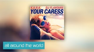 K.U.R.K vs. DJ Flavours - Your Caress (All I Need) [Clip]