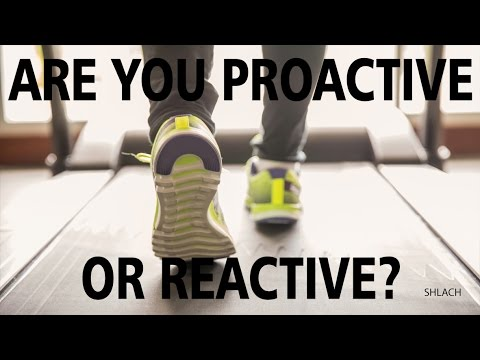 Are You Reactive or Proactive?
