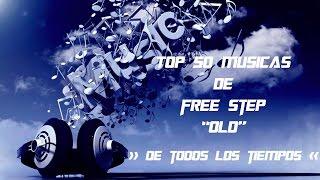 TOP MUSICAS FREE STEP ODL [DE TODOS LOS TIEMPOS]