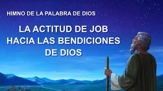 Canción cristiana | La actitud de Job hacia las bendiciones de Dios