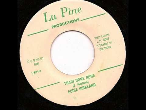Eddie Kirkland - Train Done Gone