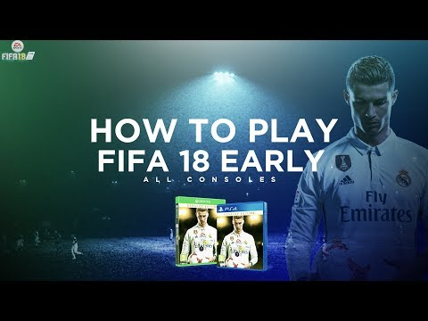 HOW TO PLAY FIFA 18 EARLY? GET EARLY ACCESS TO FIFA 18!