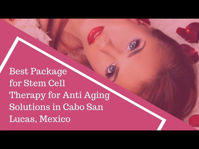 Best Package For Stem Cell Therapy For Anti Aging Solutions In