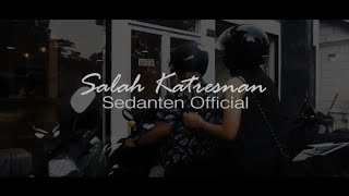 SEDANTEN OFFICIAL - SALAH KATRESNAN (OFFICIAL MUSIC VIDEO)