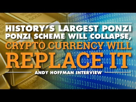 History's Largest Ponzi Scheme Will Collapse Crypto Currency Will Replace it–Andy Hoffman Interview