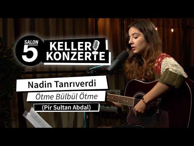 Nadin Tanrıverdi - Ötme Bülbül Ötme (Pir Sultan Abdal) | KELLERKONZERTE