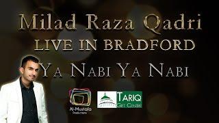 Ya Nabi Ya Nabi - Milad Raza Qadri Live in Bradford 2015