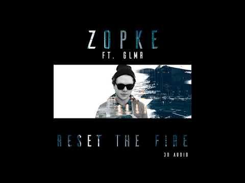 Zopke - Reset the Fire (ft. GLMR) [3D Sound]