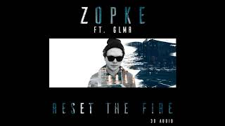 Zopke - Reset the Fire (ft. GLMR) [3D Sound]