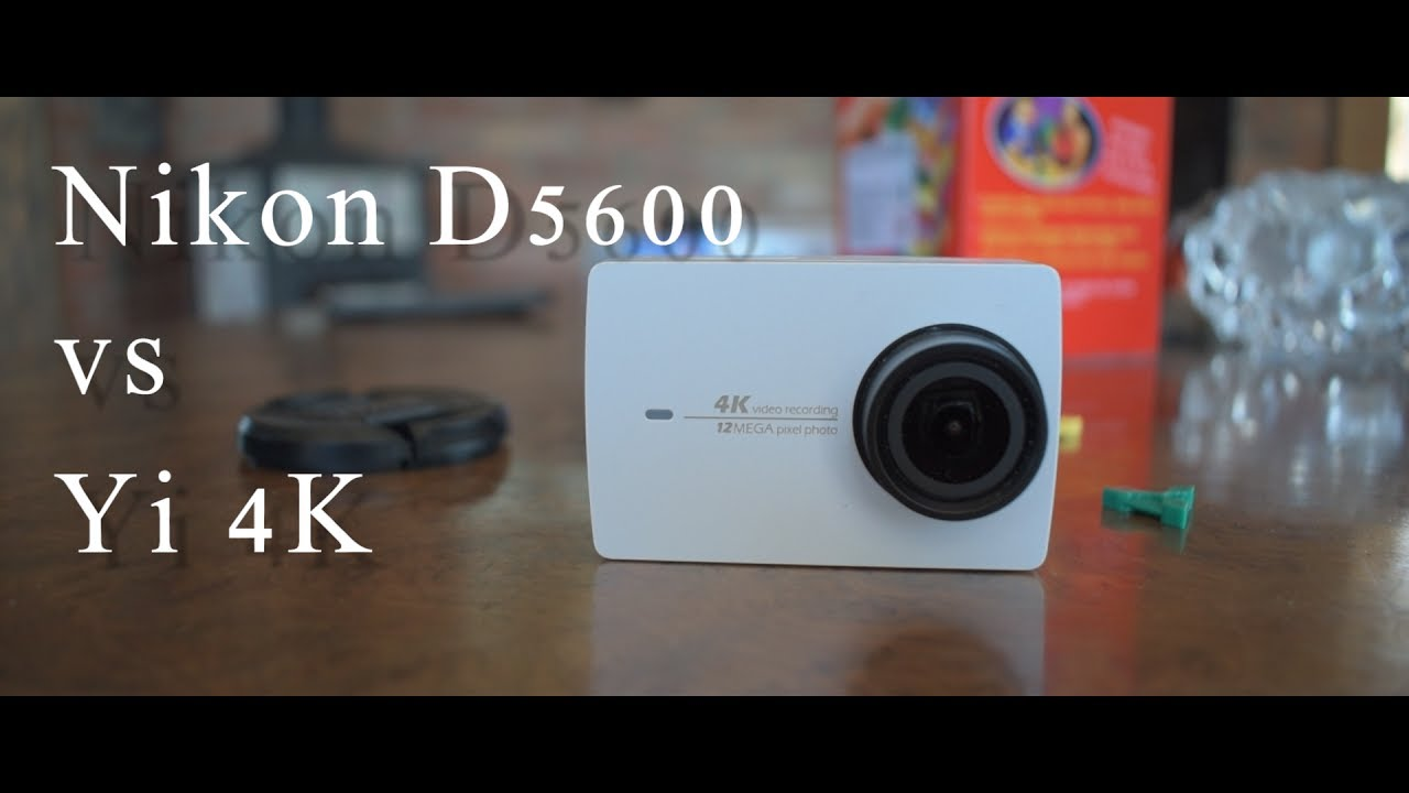 Yi 4K vs Nikon D5600 video test