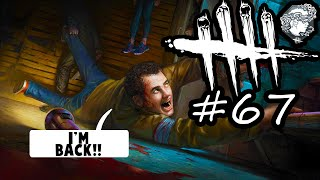 Dead By Daylight #67 - I'M BACK AND I'M NOT GOING AWAY!
