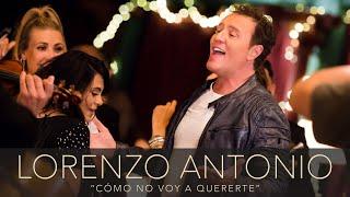 """Lorenzo Antonio - """"Cómo No Voy A Quererte"""" - Video Oficial"""