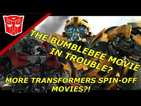 The Transformers Universe Bumblebee Movie In trouble?-New Spin Off Movies On The Way?