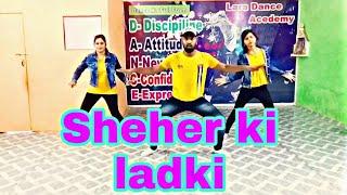 Sheher ki Ladki song / Tanishk Bagchi, Badshah, Tulsi kumar, Diana penty/ Lara Dance academy