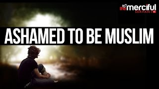 Ashamed to Be Muslim - Shaykh Bilal Asad