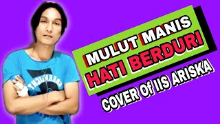 Mulut Manis Hati Berduri || Cover Of Iis Ariska