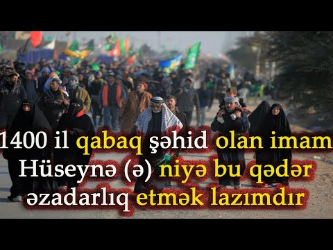 1400 il qabaq şəhid olan imam Hüseynə (ə) niyə bu qədər əzadarlıq etmək lazımdır?