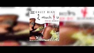 CHIEF BIAS 2 MUCH 4 U PRODUCED BY RICORICH ( FINDMENSIGNME)