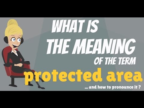What is PROTECTED AREA? What does PROTECTED AREA mean? PROTECTED AREA meaning & explanation