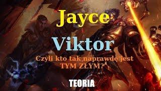 Jayce i Viktor - Czyli kto tak naprawdę jest tym złym? - TEORIA