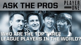 Ask the pros: Who are the top 3 League players in the world?