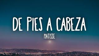 Matisse - De Pies a Cabeza (Letra/Lyrics)