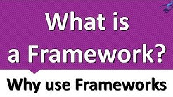 What is a Framework and Why use Frameworks