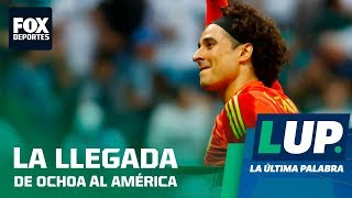 LUP: ¿Qué tan cerca está Ochoa del América?