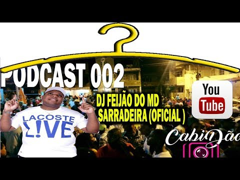 DJ FEIJÃO DO MD SERRADEIRA  PODCAST #002