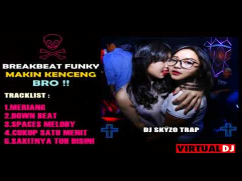 BREAKBEAT FUNKY SUPER MEGAMIX 2017 - MAKIN KENCENG BRO - NONSTOP MIX BY DJ SKYZO TRAP