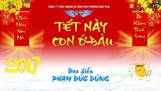 Hài Tết 2017   Tết Này Con Ở Đâu   Phim Hài Chiến Thắng, Quang Tèo