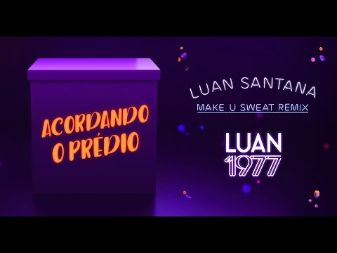 Luan Santana - Acordando o Prédio REMIX ft Make U Sweat
