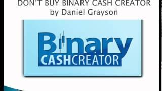 Don't Buy Binary Cash Creator By Daniel Grayson - Binary Cash Creator Video Review Binary Options