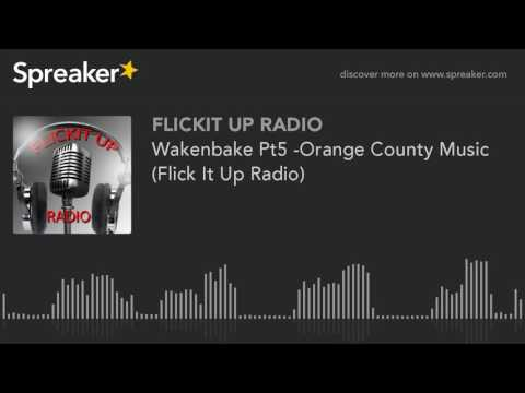 Wakenbake Pt5 -Orange County Music (Flick It Up Radio)