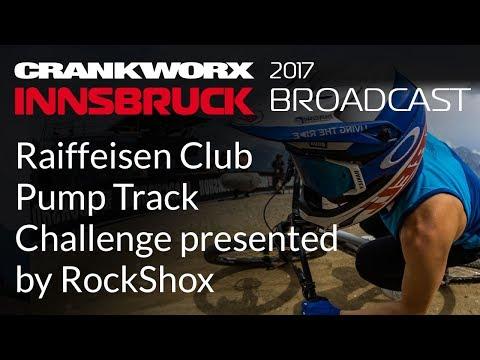 2017 Crankworx Innsbruck Broadcast: Raiffeisen Club Pump Track Challenge presented by RockShox