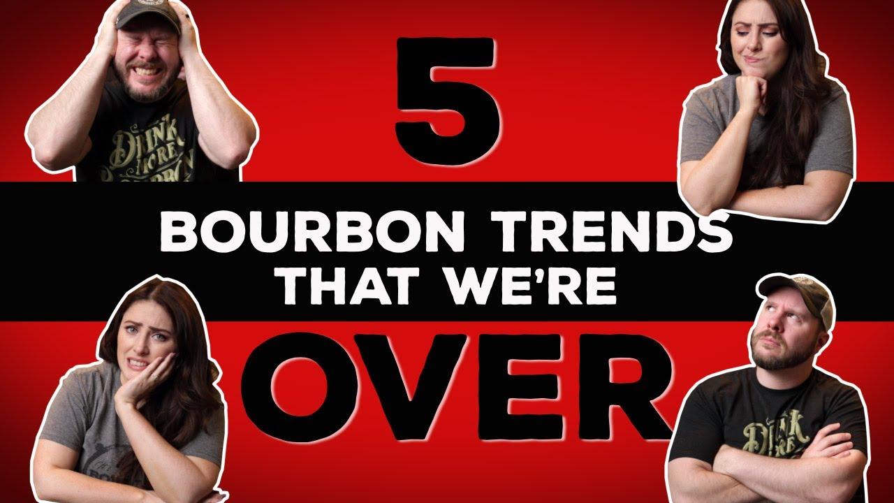 5 Bourbon Trends We're Over