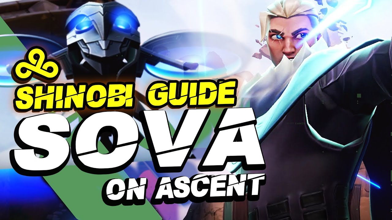 Play SOVA like C9 SHINOBI - Mechanics, Tips & Strategies   VALORANT Agent Guide - Sova on Ascent