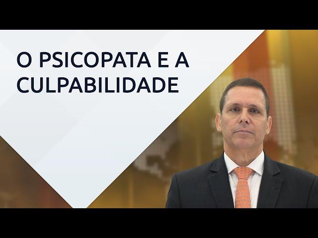 Psicopatia e culpabilidade - com Prof. Fernando Capez