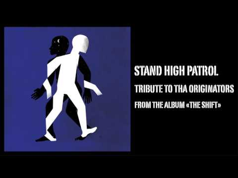 STAND HIGH PATROL : Tribute To Tha Originators