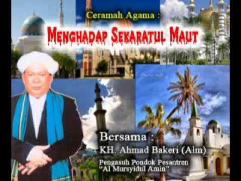 Ceramah Agama Oleh Guru KH. Ahmad Bakeri - Menghadap Sekaratul Maut