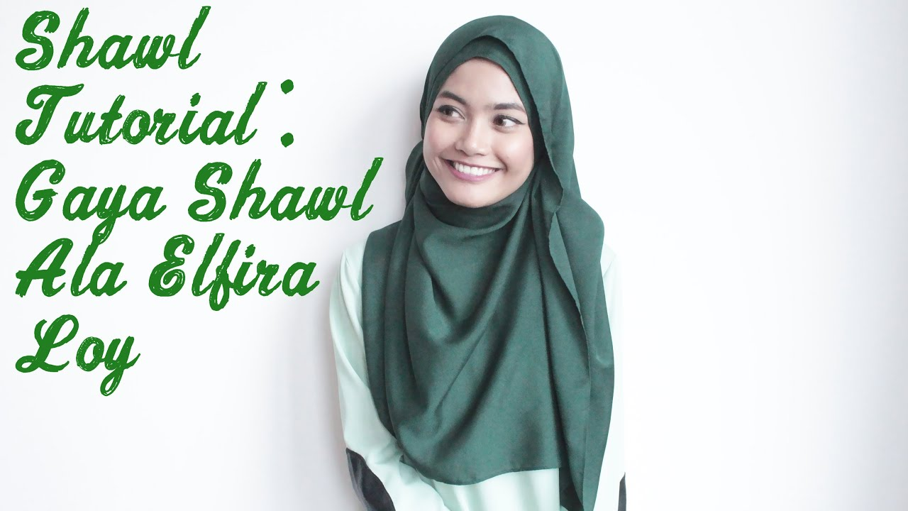 Tutorial 101 Gaya Shawl Ala Elfira Loy Youtube