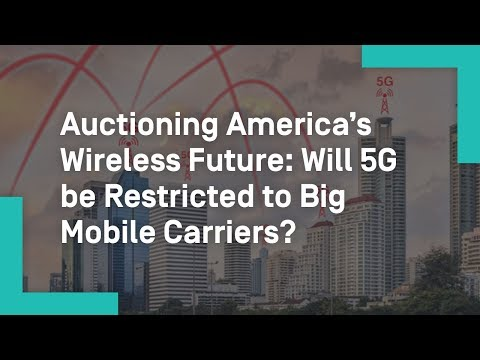 Auctioning America's Wireless Future: Will 5G be Restricted to Big Mobile Carriers?